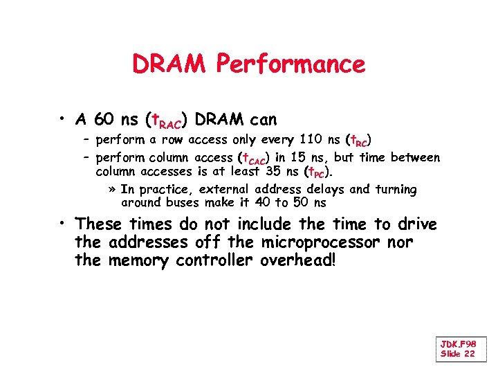 DRAM Performance • A 60 ns (t. RAC) DRAM can – perform a row