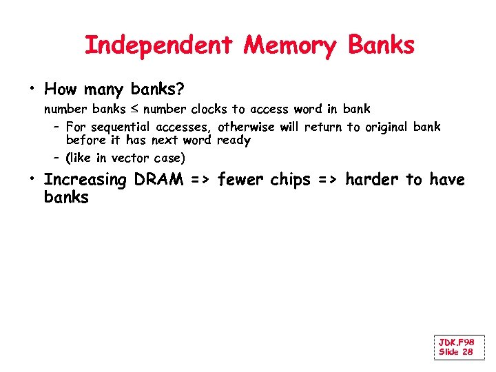 Independent Memory Banks • How many banks? number banks number clocks to access word