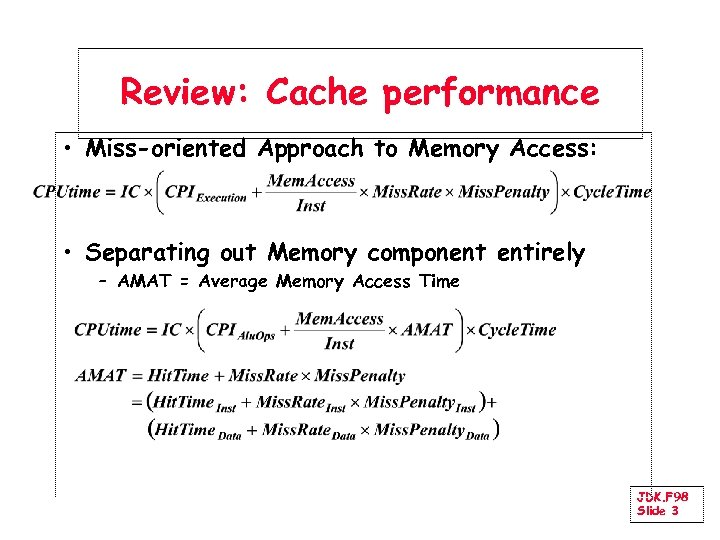Review: Cache performance • Miss-oriented Approach to Memory Access: • Separating out Memory component
