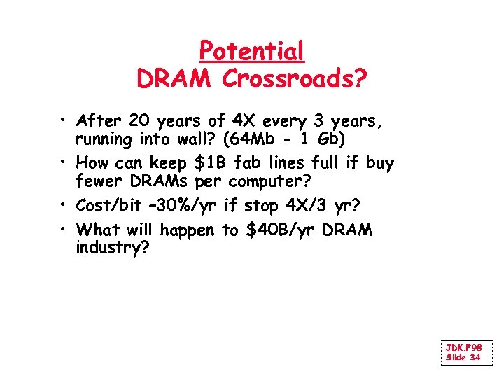 Potential DRAM Crossroads? • After 20 years of 4 X every 3 years, running