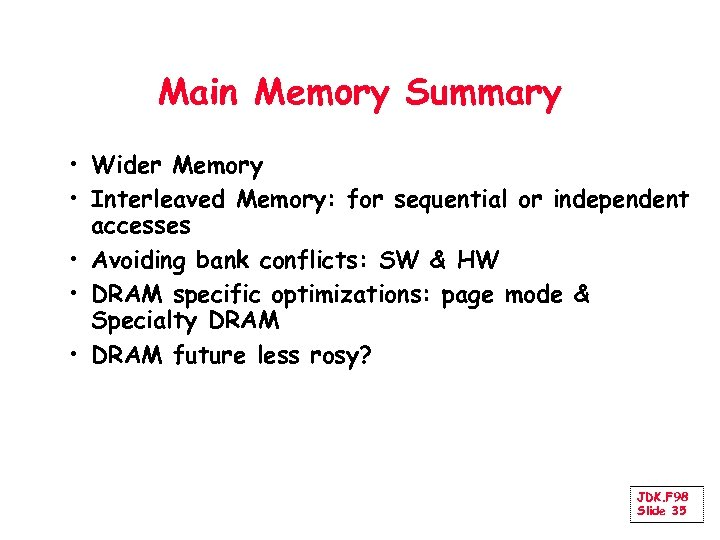 Main Memory Summary • Wider Memory • Interleaved Memory: for sequential or independent accesses
