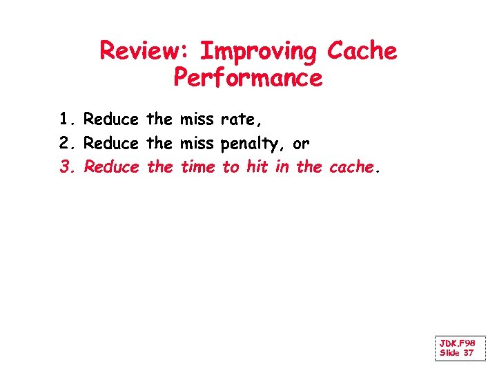 Review: Improving Cache Performance 1. Reduce the miss rate, 2. Reduce the miss penalty,