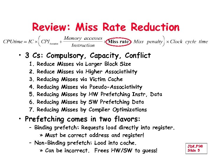 Review: Miss Rate Reduction • 3 Cs: Compulsory, Capacity, Conflict 1. 2. 3. 4.