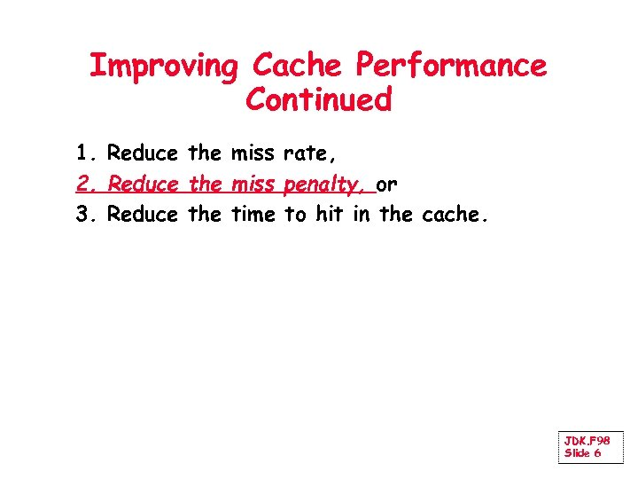 Improving Cache Performance Continued 1. Reduce the miss rate, 2. Reduce the miss penalty,