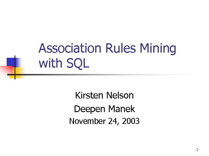 Association Rules Mining with SQL Kirsten Nelson Deepen Manek November 24, 2003 1