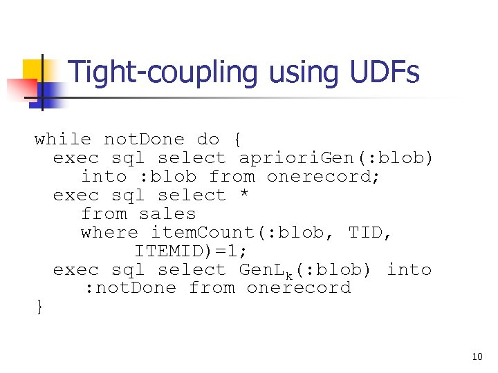Tight-coupling using UDFs while not. Done do { exec sql select apriori. Gen(: blob)