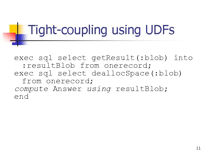 Tight-coupling using UDFs exec sql select get. Result(: blob) into : result. Blob from