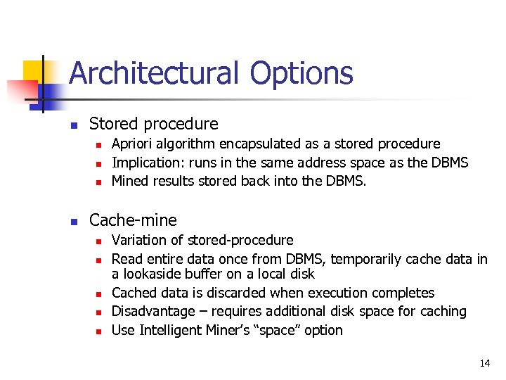 Architectural Options n Stored procedure n n Apriori algorithm encapsulated as a stored procedure