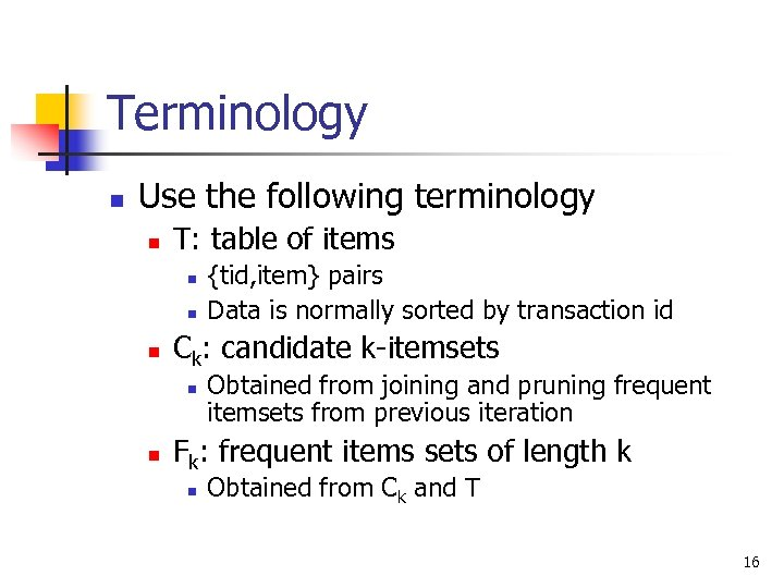 Terminology n Use the following terminology n T: table of items n n n