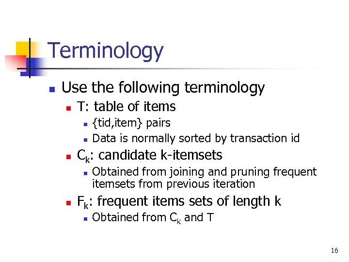 Terminology n Use the following terminology n T: table of items n n n