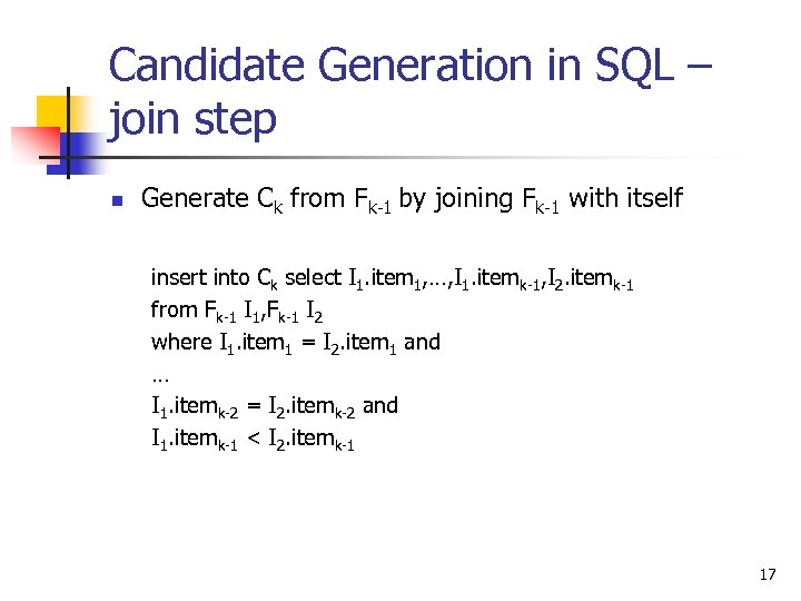 Candidate Generation in SQL – join step n Generate Ck from Fk-1 by joining