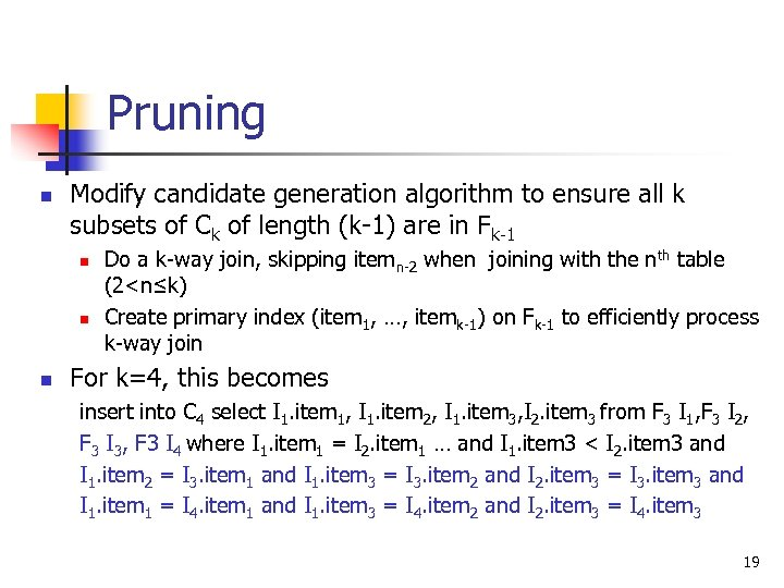 Pruning n Modify candidate generation algorithm to ensure all k subsets of Ck of
