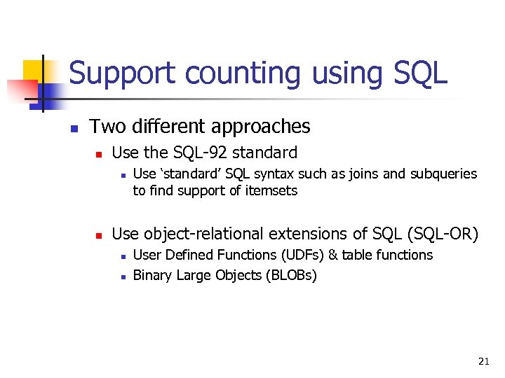 Support counting using SQL n Two different approaches n Use the SQL-92 standard n