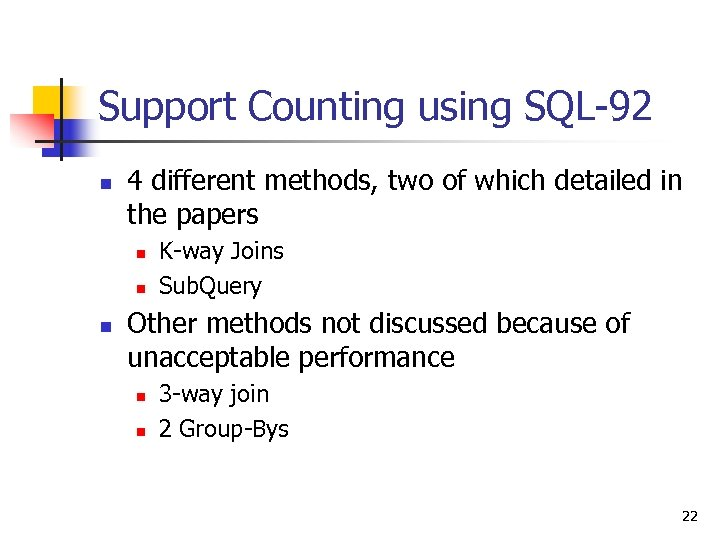 Support Counting using SQL-92 n 4 different methods, two of which detailed in the