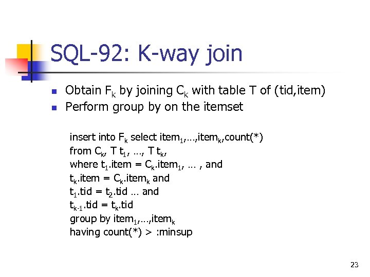 SQL-92: K-way join n n Obtain Fk by joining Ck with table T of