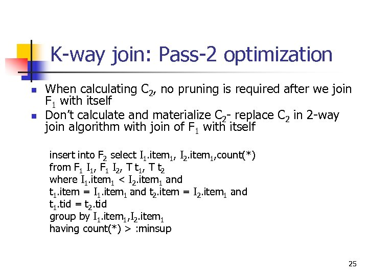 K-way join: Pass-2 optimization n n When calculating C 2, no pruning is required