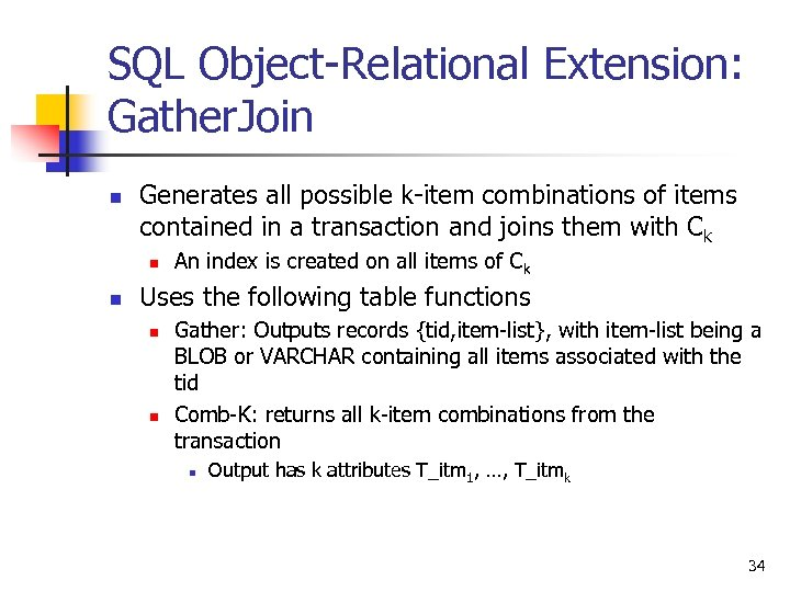 SQL Object-Relational Extension: Gather. Join n Generates all possible k-item combinations of items contained