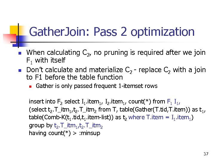 Gather. Join: Pass 2 optimization n n When calculating C 2, no pruning is