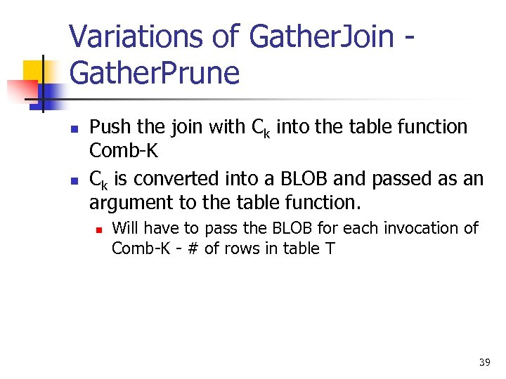 Variations of Gather. Join Gather. Prune n n Push the join with Ck into