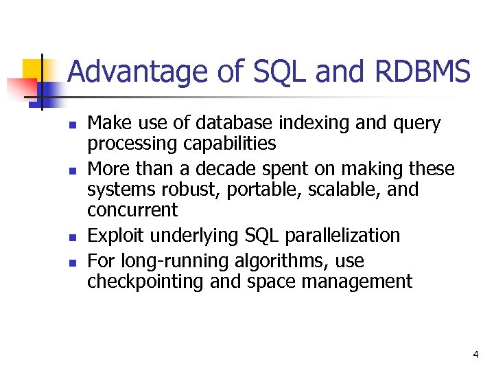 Advantage of SQL and RDBMS n n Make use of database indexing and query