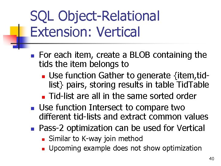 SQL Object-Relational Extension: Vertical n n n For each item, create a BLOB containing