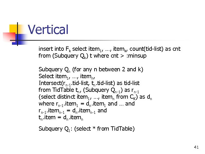 Vertical insert into Fk select item 1, …, itemk, count(tid-list) as cnt from (Subquery