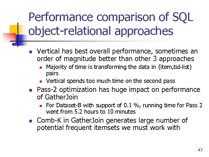 Performance comparison of SQL object-relational approaches n Vertical has best overall performance, sometimes an