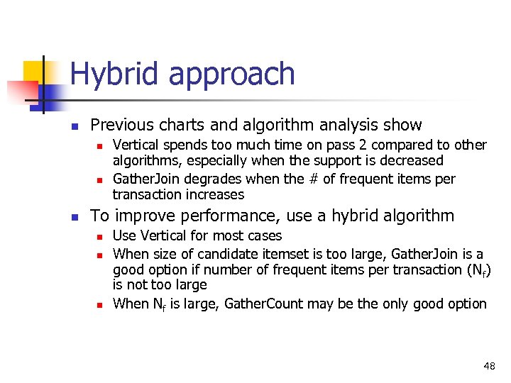 Hybrid approach n Previous charts and algorithm analysis show n n n Vertical spends