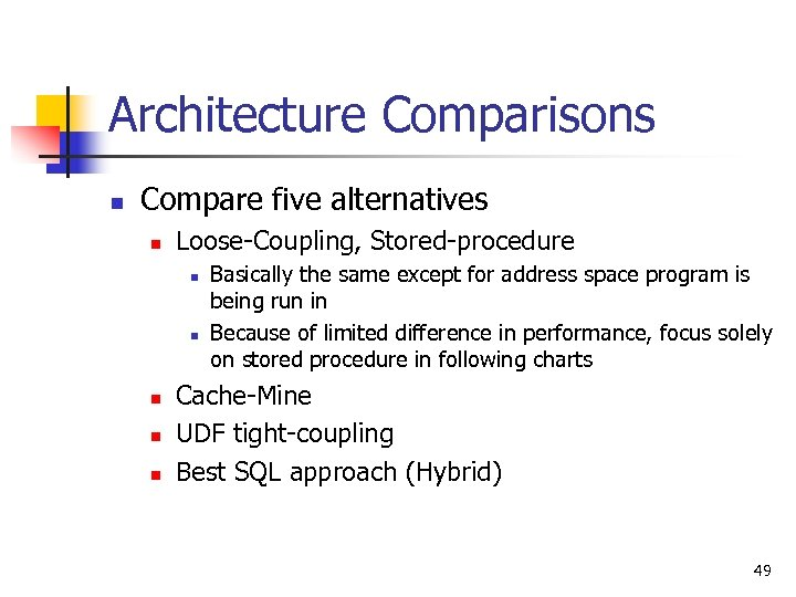 Architecture Comparisons n Compare five alternatives n Loose-Coupling, Stored-procedure n n n Basically the