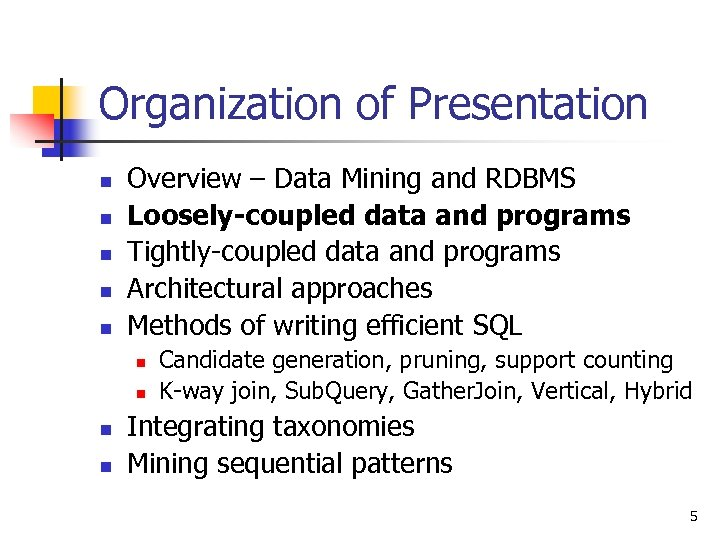 Organization of Presentation n n Overview – Data Mining and RDBMS Loosely-coupled data and