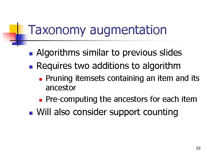 Taxonomy augmentation n n Algorithms similar to previous slides Requires two additions to algorithm