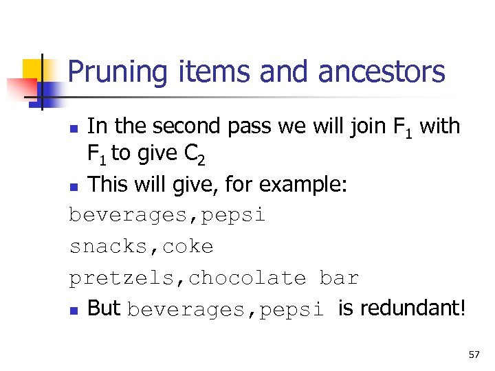 Pruning items and ancestors In the second pass we will join F 1 with