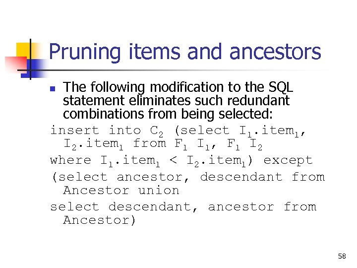 Pruning items and ancestors The following modification to the SQL statement eliminates such redundant