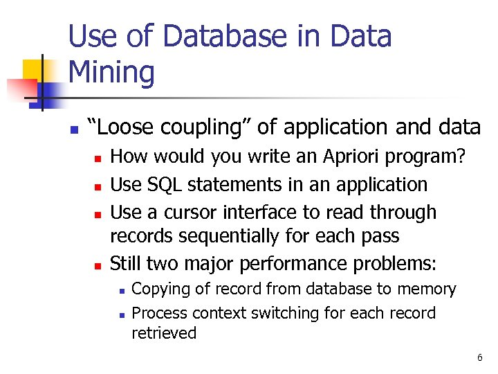 "Use of Database in Data Mining n ""Loose coupling"" of application and data n"