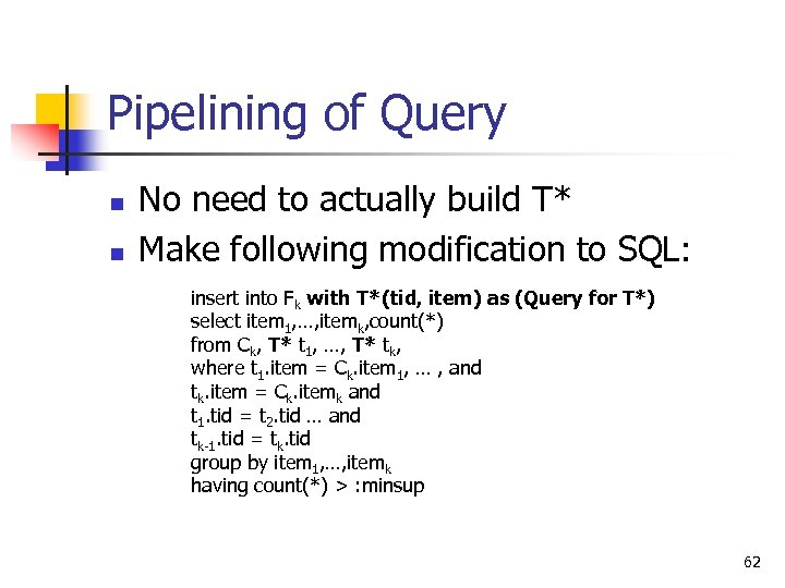 Pipelining of Query n n No need to actually build T* Make following modification