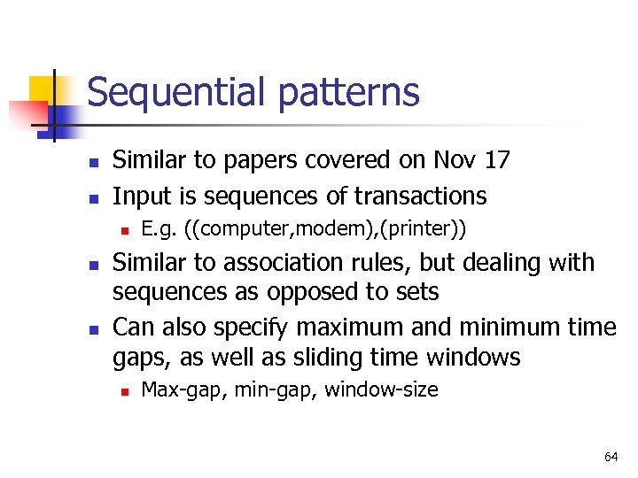 Sequential patterns n n Similar to papers covered on Nov 17 Input is sequences