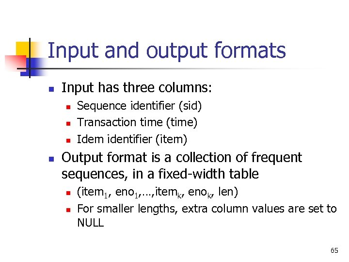 Input and output formats n Input has three columns: n n Sequence identifier (sid)