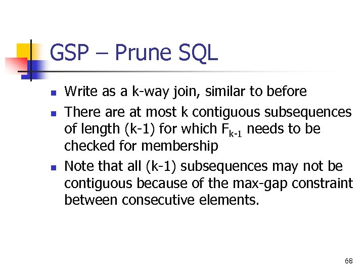 GSP – Prune SQL n n n Write as a k-way join, similar to