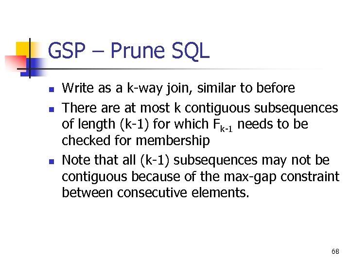 GSP – Prune SQL n n n Write as a k-way join, similar to