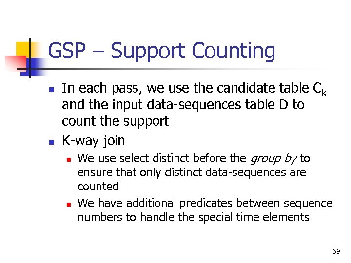 GSP – Support Counting n n In each pass, we use the candidate table