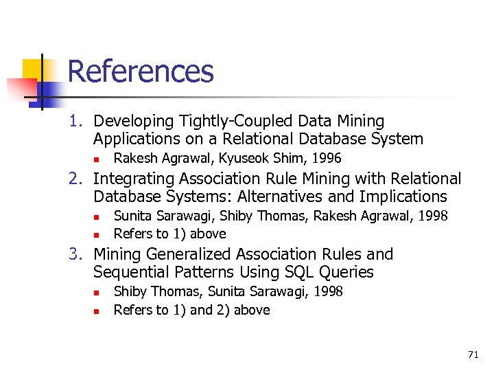 References 1. Developing Tightly-Coupled Data Mining Applications on a Relational Database System n Rakesh