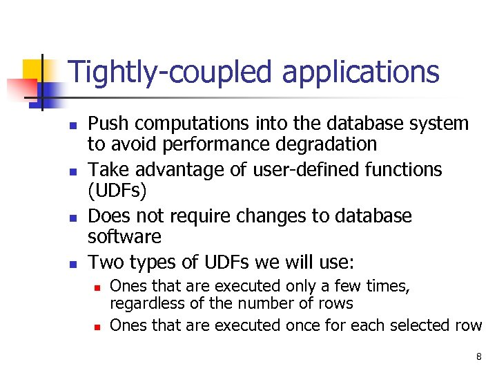 Tightly-coupled applications n n Push computations into the database system to avoid performance degradation