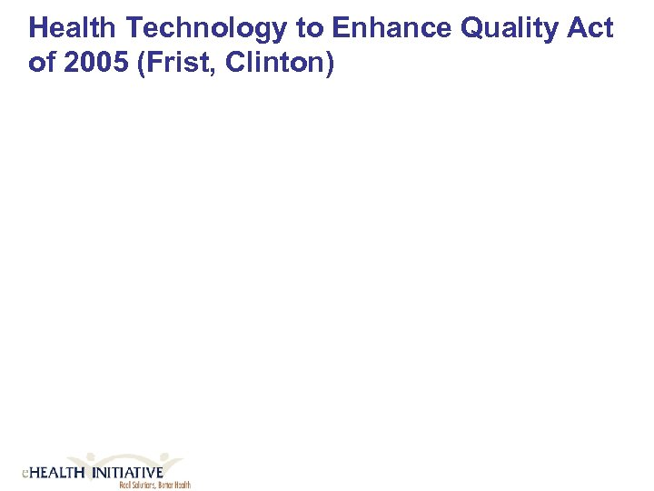 Health Technology to Enhance Quality Act of 2005 (Frist, Clinton)