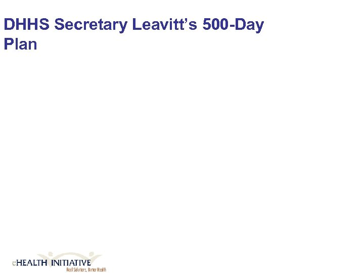 DHHS Secretary Leavitt's 500 -Day Plan