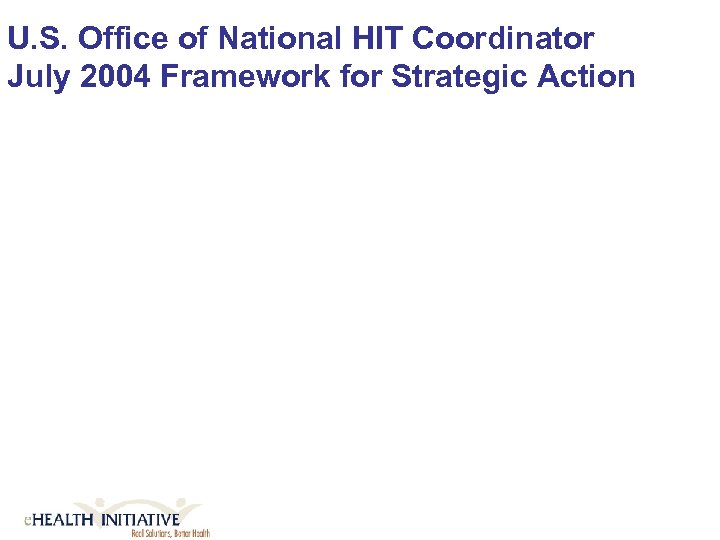 U. S. Office of National HIT Coordinator July 2004 Framework for Strategic Action