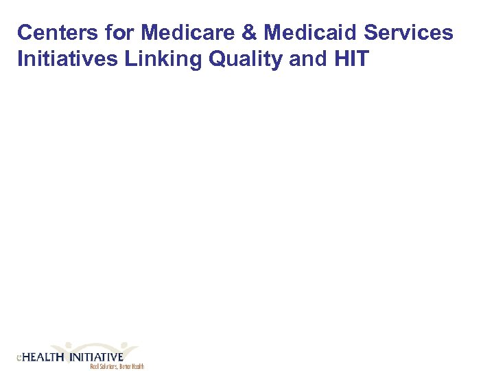 Centers for Medicare & Medicaid Services Initiatives Linking Quality and HIT