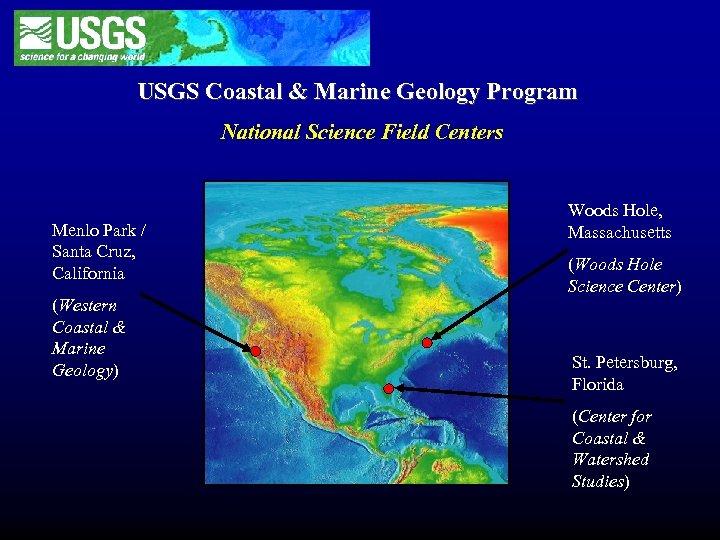 USGS Coastal & Marine Geology Program National Science Field Centers Menlo Park / Santa