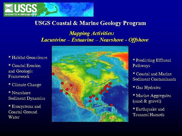 USGS Coastal & Marine Geology Program Mapping Activities: Lacustrine – Estuarine – Nearshore -
