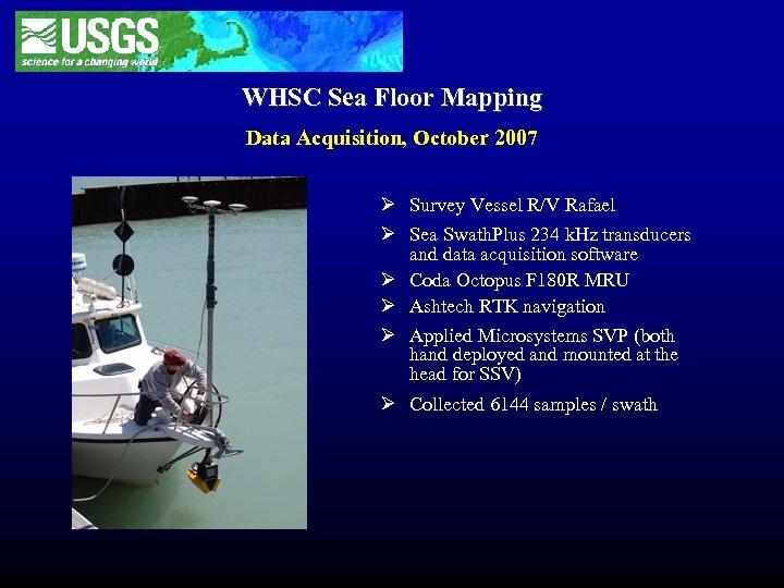 WHSC Sea Floor Mapping Data Acquisition, October 2007 Ø Survey Vessel R/V Rafael Ø