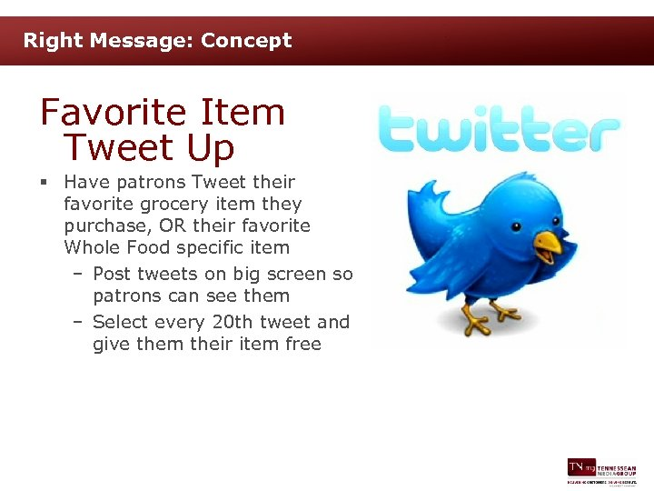 Right Message: Concept Favorite Item Tweet Up § Have patrons Tweet their favorite grocery
